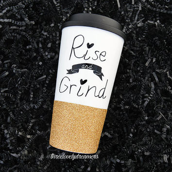 Personalized Coffee Cup - Glitter Dipped Coffee Mug -Personalized Coffee Mug - Rise and shine rise and grind travel to go mug
