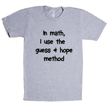 In Math I Use The Guess And Hope Method  Unisex T Shirt
