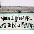 When I Grow Up... I Want To Be A Mermaid - Handmade Recycled Decorative Metal Sign - 8x18