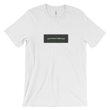 """""""You Know I Miss You"""" Tee"""