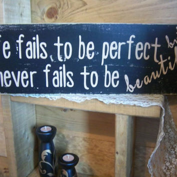 Inspirational Sign-Woodworking-Hand painted Sign-Black Sign- Rustic Sign-Wood Sign-Life fails to be perfect, but never fails to be beautiful