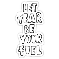 Let Fear Be Your Fuel