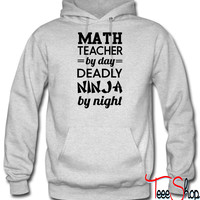 Math teacher by day. Deadly Ninja by night hoodie