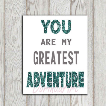 You are my greatest adventure print Wedding quote Nursery quote printable Teal glitter Gray Wall decor Anniversary love INSTANT DOWNLOAD