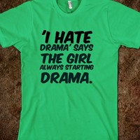 'I HATE DRAMA' SAYS THE GIRL ALWAYS STARTING DRAMA. WHITE GIRL PROBS T-SHIRT.