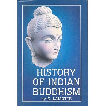 History of Indian Buddhism: From the Origins to the Saka Era (Publications De L'institut Orientaliste De Louvain): History of Indian Buddhism