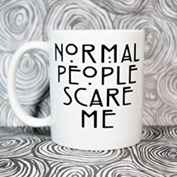 NORMAL PEOPLE SCARE ME AMERICAN HORROR STORY Coffee Mug. 11 oz Coffee Mug ASYLUM FREAK SHOW. THE COVEN Coffee Mug. TRAVEL MUG, COFFEE CUP, TEA CUP, Tea Mug, Mug, Mugs.