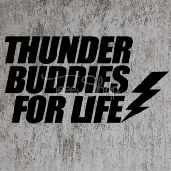 Thunder Buddies For Life Tshirt