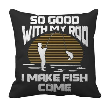 So Good With My Rod I Make Fish Come Pillow Case