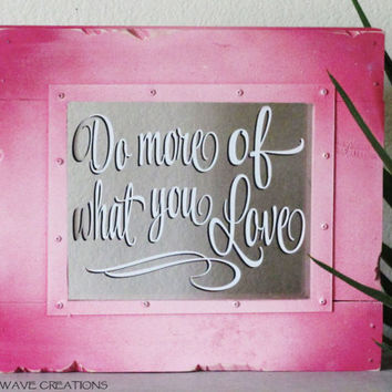 Quote Sign Do more of what you love Sayings on Wood Sign Wall Art Home Decor Country Decor