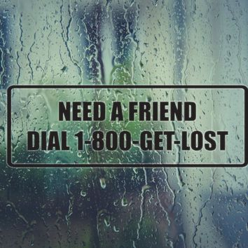 need a friend dial 1-900-GET-LOST Die Cut Vinyl Decal (Permanent Sticker)