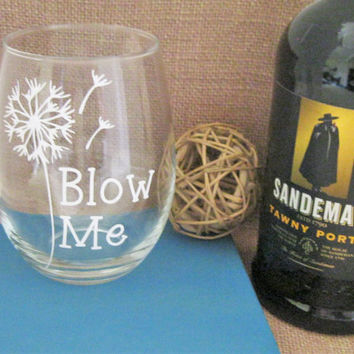 Blow Me Stemless Wineglass- 21 oz.- Dandelion- Funny- Humorous- Wine Lover- Gift Idea- Sarcastic- Vinyl- Mothers Day- Birthday