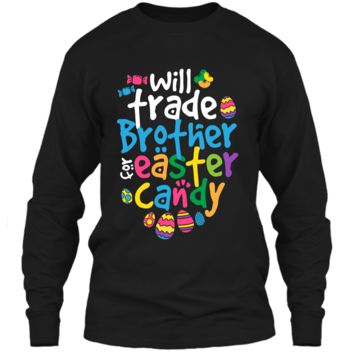 Easter Shirt Girl Will Trade Brother For Candy Cute Funny LS Ultra Cotton Tshirt