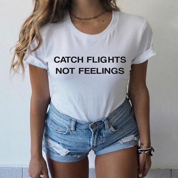 Catch Flights Not Feelings T-shirt Summer New Women White Tshirt Tee Passion For Girls Travel Tumblr High Quality Shirt