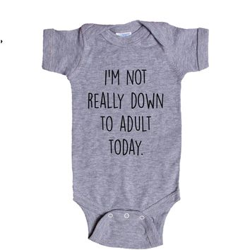 I'm Not Really Down To Adult Today Baby Onesuit