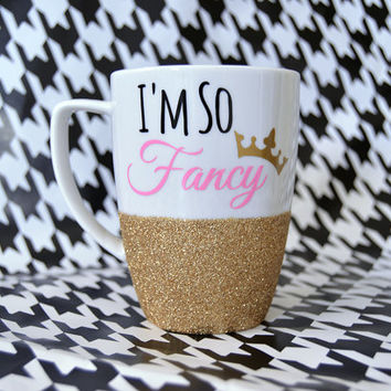 Personalized Coffee Cup - Glitter Dipped Coffee Mug -Personalized Coffee Mug - I'm So Fancy Mug