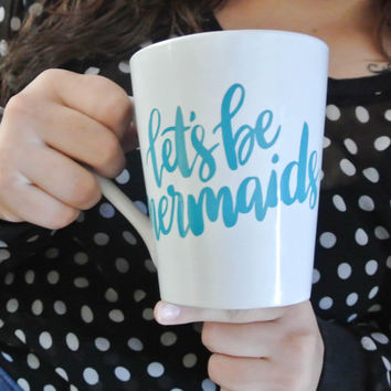 Lets Be Mermaids  - 14oz Coffee Mug - Beach Mug - Gift Idea - Mermaids Sayings