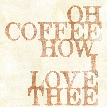 Oh Coffee How I Love Thee Art Print 8x10