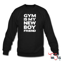 Gym Is My New Boyfriend sweatshirt