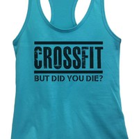 Womens CROSSFIT BUT DID YOU DIE? Grapahic Design Fitted Tank Top