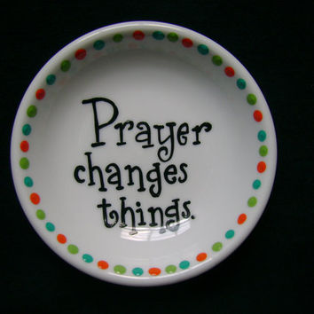 Ring Dish Prayer Changes Things...Hand Painted