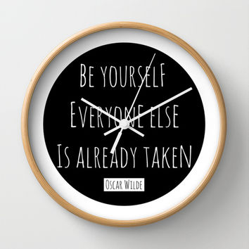 Be yourself; everyone else is already taken. Oscar Wilde Wall Clock by White Print Design