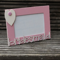Bridesmaid Wooden Photo Frame - Scratchy Cat Crafts