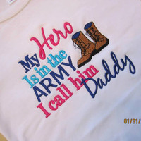 My Hero Is in the ARMY I call him Daddy Custom embroidered t-shirt or one piece w/snaps boys, girls, military, Air National Guard