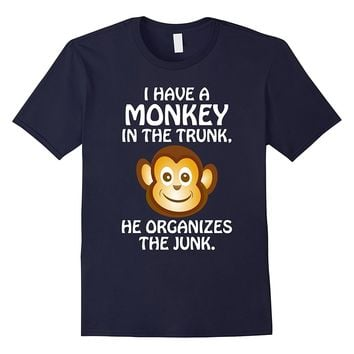 I Have Monkey In Trunk Organizes The Junk Funny T-Shirt