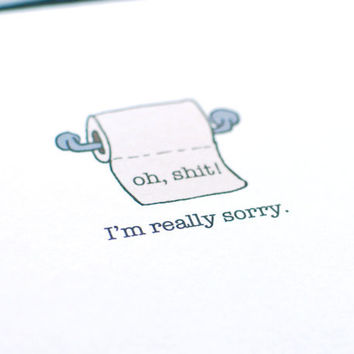 Apology card. I am sorry card. Oh, shit I'm really sorry card