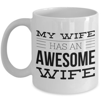 Lesbian Wife Mugs Gifts for Lesbian Wife - My Wife Has An Awesome Wife Mug Ceramic Coffee Cup