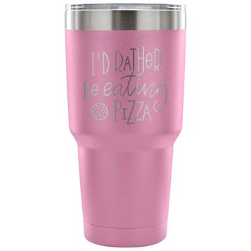 xx I'd Rather be Eating Pizza 30 oz Tumbler - Travel Cup, Coffee Mug