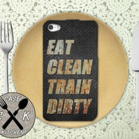 Eat Clean Train Dirty Gym Quote Work Out Cool Rubber Tough Case For iPhone 4/4s and iPhone 5 and 5s and 5c and iPhone 6 and 6 Plus
