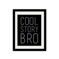 "Cool Story Bro. Sassy. Cheeky. Funny Quote. Minimalist. Simple. Black and White. Typography. 8.5x11"" Print."