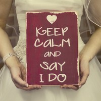 Keep Calm and Say I Do Distressed Sign  The by barnowlprimitives