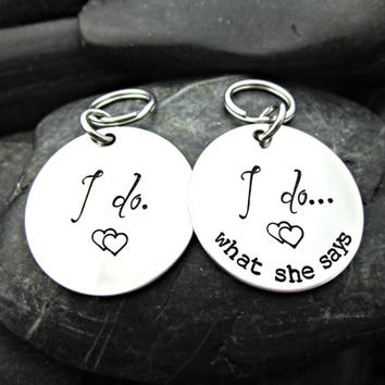 I Do / I Do What She Says - Couple's Keychains - Wedding Keychains - Newlyweds