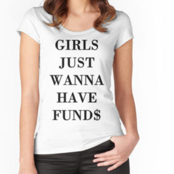Girls Just Wanna Have Funds by onitees