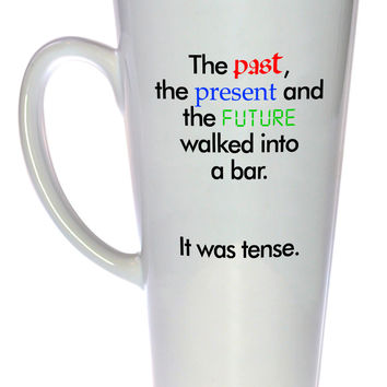 The Past, Present and Future Walked Into a Bar, It Was Tense Coffee Mug, Latte Size