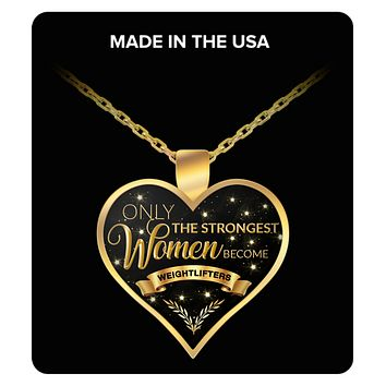 Female Weightlifter Gifts Weightlifting Gifts for Women - Only the Strongest Women Become Weightlifters Gold Plated Pendant Charm Necklace Gift