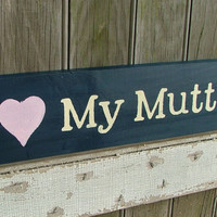 I Love My Mutt  Wooden Dog Sign  Reclaimed Wood by GreenChickens