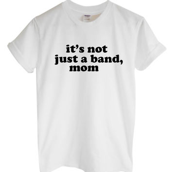It's Not Just A Band, Mom Unisex Style Loose Fit Boxy Tee
