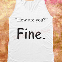 How Are You Fine Shirts Text Shirts Funny Shirts White Shirts Women Tank Top Women Shirts Unisex Shirts Women Tunic Tops Sleeveless Singlet