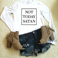 Not today Satan quote long sleeve top for ladies and women