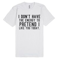 I Don't Have The Energy.-Unisex White T-Shirt