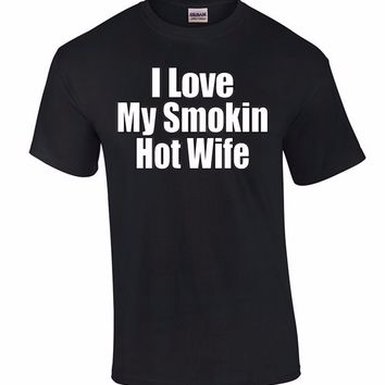 I Love My Smokin' Hot Wife T-shirt - Husband Tee