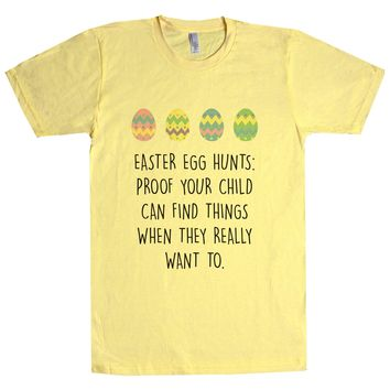 Easter Egg Hunts: Proof Your Child Can Find Things When They Really Want To. Unisex T Shirt