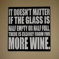 It Doesn't Matter if The Glass is Half Full or Empty Room For More Wine Kitchen Sign