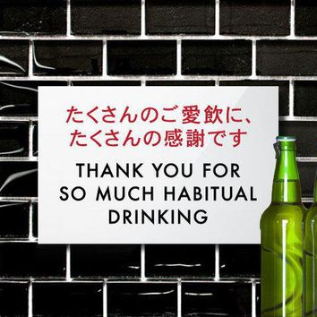 Funny Drinking Sign. Japanese Bar Signage For The Home Dorm Or Fraternity. Engrish Party Decor. Thank You For So Much Habitual Drinking