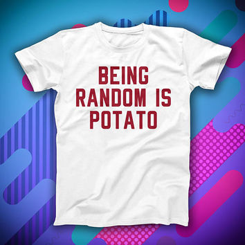 Shirts With Sayings Being Random Is Potato Funny T-Shirt Tumblr Style Shirt Gym Shirt Hipster Instagram Tops Boyfriend Gift