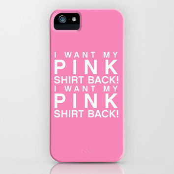 I Want My Pink Shirt Back - Mean Girls movie iPhone Case by AllieR | Society6